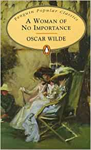 essay on a woman of no importance More woman essay topics in the play 'a woman of no importance' wilde presents woman to be fickle in nature and expresses typical victorian views towards 'outcast' women an example of this.