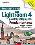 Travaux pratiques avec Lightroom 4 pour les photographes : Fondamentaux: Apprenez à retoucher, organiser et diffuser vos photos