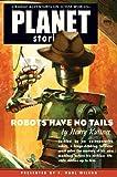 Robots Have No Tails (Planet Stories)