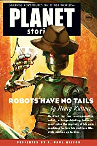 Robots Have No Tails (Planet Stories) by Henry Kuttner and F. Paul Wilson