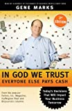 In God We Trust: Everyone Else Pays Cash: Simple Lessons From Smart Business People