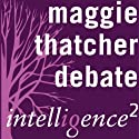 Maggie Thatcher Saved Britain: An Intelligence Squared Debate