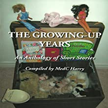 The Growing-Up Years: An Anthology of Short Stories (       UNABRIDGED) by MedC Harry Narrated by uncredited