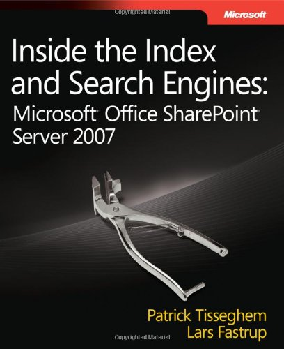 Inside The Index And Search Engines: Microsoft® Office Sharepoint® Server 2007: Microsoft Office Sharepoint Server 2007 (Developer Reference)
