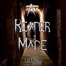 A Reaper Made (       UNABRIDGED) by Liz Long Narrated by Andrea Emmes