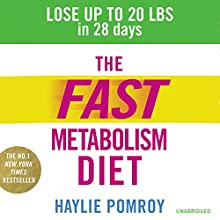 The Fast Metabolism Diet: Lose Up to 20 Pounds in 28 Days: Eat More Food & Lose More Weight (       UNABRIDGED) by Haylie Pomroy Narrated by Rebecca Lowman