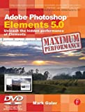 Mark Galer Adobe Photoshop Elements 5.0 Maximum Performance: Unleash the hidden performance of Elements