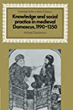 Knowledge and Social Practice in Medieval Damascus, 1190-1350 (Cambridge Studies in Islamic Civilization) (0521525942) by Michael Chamberlain