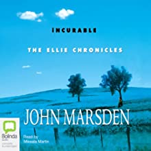 Incurable: The Ellie Chronicles Audiobook by John Marsden Narrated by Mikaela Martin