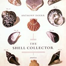 The Shell Collector (       UNABRIDGED) by Anthony Doerr Narrated by Hakeem Kae Kazim
