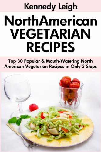 Top 30 Super Quick & Easy North American Vegetarian Recipes in Only 3 Steps by Kennedy Leigh