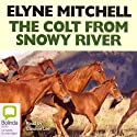 The Colt from Snowy River (       UNABRIDGED) by Mitchell Elyne Narrated by Caroline Lee