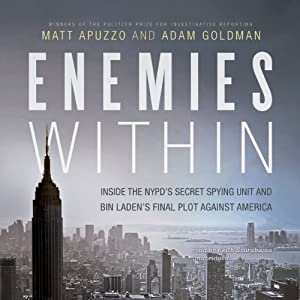 Enemies Within: Inside the NYPD's Secret Spying Unit and bin Laden's Final Plot Against America | [Matt Apuzzo, Adam Goldman]
