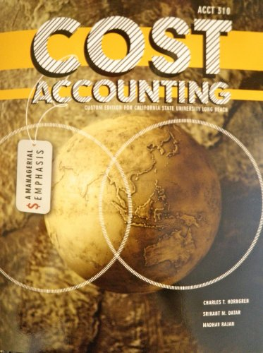 Cost Accounting a Managerial Emphasis (Custom Edition for California State University Long Beach ACCT 310)