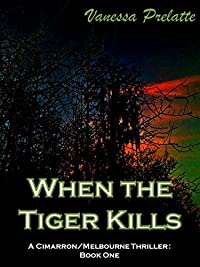 When The Tiger Kills: A Cimarron/melbourne Thriller:  Book One by Vanessa Prelatte ebook deal