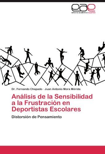 Analisis de la Sensibilidad a la Frustracion en Deportistas Escolares: Distorsion de Pensamiento  [Chapado, Fernando - Mora Merida, Juan Antonio] (Tapa Blanda)