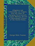img - for Allegiance and Citizenship: An Inquiry Into the Claim of European Governments to Exact Military Service of Naturalized Citizens of the United States book / textbook / text book