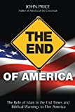 img - for The End of America - The Role of Islam in the End Times and Biblical Warnings to Flee America book / textbook / text book