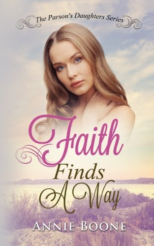 Faith Finds a Way: A Sweet and Clean Mail Order Bride Story (The Parson's Daughters Series) (Volume 1)