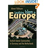 Localizing Islam in Europe: Turkish Islamic Communities in Germany & the Netherlands (Religion and Politics)