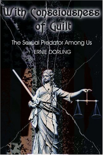 With Consciousness of Guilt: The Sexual Predator Among Us