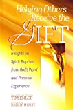 img - for Helping Others Receive the Gift: Insights on Spirit Baptism from God's Word and Personal Experience book / textbook / text book
