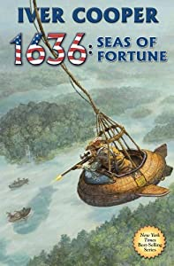 1636: Seas of Fortune by Iver P. Cooper