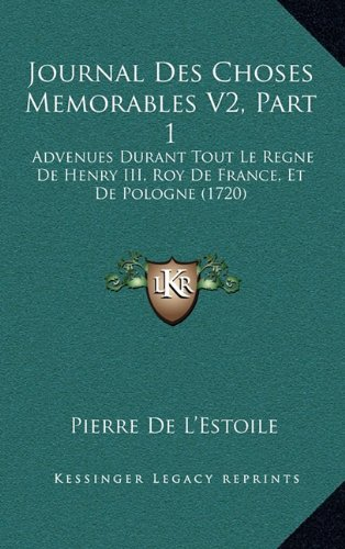 Journal Des Choses Memorables V2, Part 1: Advenues Durant Tout Le Regne de Henry III, Roy de France, Et de Pologne (1720)