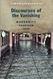 img - for Discourses of the Vanishing: Modernity, Phantasm, Japan by Marilyn Ivy (1995-06-15) book / textbook / text book