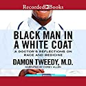 Black Man in a White Coat: A Doctor's Reflections on Race and Medicine (       UNABRIDGED) by Damon Tweedy Narrated by Corey Allen