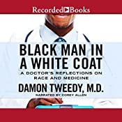 Black Man in a White Coat: A Doctor's Reflections on Race and Medicine | [Damon Tweedy]