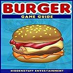 Burger Game Guide |  Hiddenstuff Entertainment