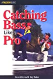 Catching Bass Like a Pro (Falcon Guides Fishing)