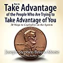 How to Take Advantage of the People Who Are Trying to Take Advantage of You: 50 Ways to Capitalize on the System (       UNABRIDGED) by Joseph S. B. Morse Narrated by Jake Elitzer