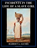 Harriet Ann Jacobs Incidents in the Life of a Slave Girl