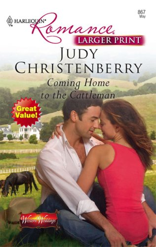 Coming Home To The Cattleman (Harlequin Romance: Western Weddings), JUDY CHRISTENBERRY