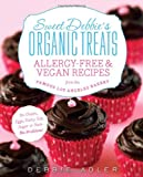 Sweet Debbies Organic Treats: Allergy-Free and Vegan Recipes from the Famous Los Angeles Bakery