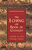 The I Ching or Book of Changes: A Guide to Life's Turning Points