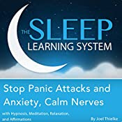 Stop Panic Attacks and Anxiety, Calm Nerves with Hypnosis, Meditation, Relaxation, and Affirmations: The Sleep Learning System | [Joel Thielke]