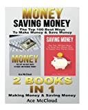 Money: Saving Money: The Top 100 Best Ways To Make Money & Save Money: 2 Books in 1: Making Money & Saving Money (Money Making Ideas Secrets & ... Tips for Personal Finance Wealth Building)