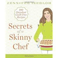 Secrets of a Skinny Chef: 100 Decadent, Guilt-Free Recipes