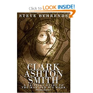 Clark Ashton Smith: A Critical Guide to the Man and His Work, Second Edition by