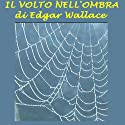 Il volto nell'ombra [The Face in the Night] (       UNABRIDGED) by Edgar Wallace Narrated by Silvia Cecchini