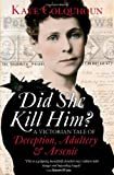 Kate Colquhoun Did She Kill Him?: A Victorian tale of deception, adultery and arsenic