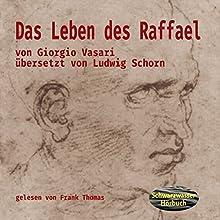 Giorgio Vasari: Das Leben des Raffael Hörbuch von Ludwig Schorn Gesprochen von: Frank Thomas