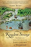 img - for A Kingdom Strange: The Brief and Tragic History of the Lost Colony of Roanoke book / textbook / text book