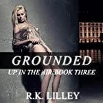 Grounded: Up in the Air, Volume 3 (       UNABRIDGED) by R. K. Lilley Narrated by Elizabeth Powers