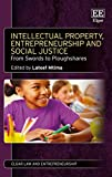 img - for Intellectual Property, Entrepreneurship and Social Justice: From Swords to Ploughshares (Elgar Law and Entrepreneurship series) book / textbook / text book