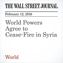 World Powers Agree to Cease-Fire in Syria Other by Anton Troianovski, Jay Solomon Narrated by Alexander Quincy