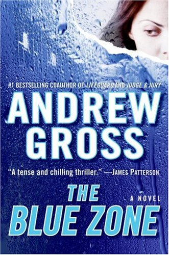 The Blue Zone: A Novel, Andrew Gross